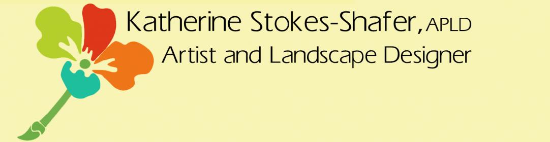 Katherine Stokes-Shafer, APLD | Artist and Landscape Designer